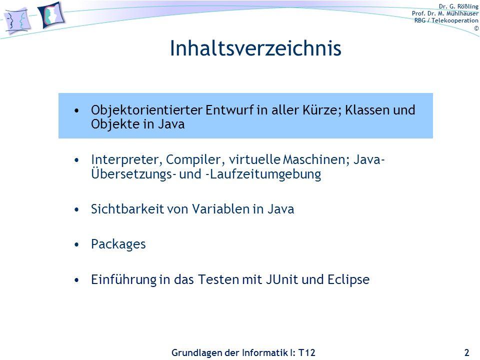 Dr. G. Rößling Prof. Dr. M. Mühlhäuser RBG / Telekooperation © Grundlagen der Informatik I: T12 Inhaltsverzeichnis Objektorientierter Entwurf in aller