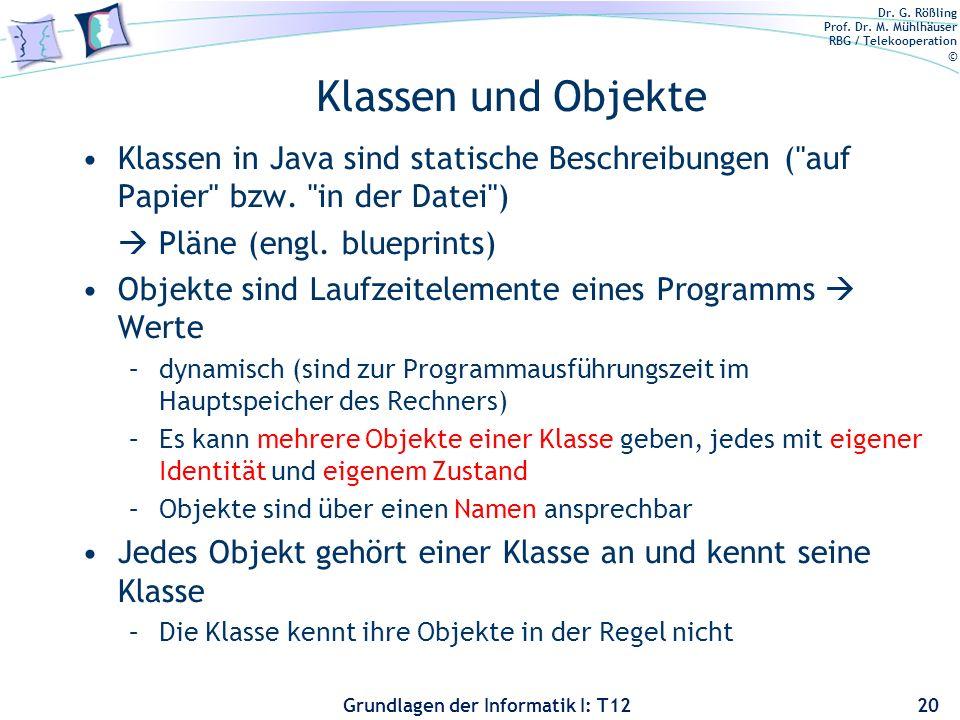 Dr. G. Rößling Prof. Dr. M. Mühlhäuser RBG / Telekooperation © Grundlagen der Informatik I: T12 Klassen und Objekte Klassen in Java sind statische Bes