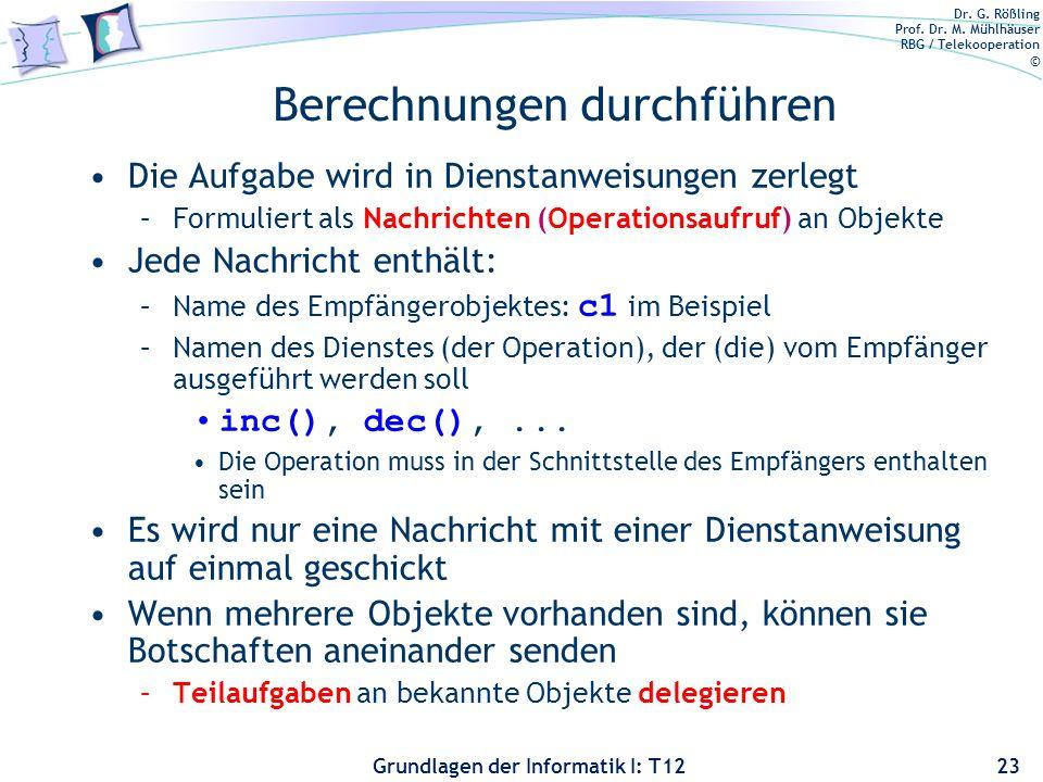 Dr. G. Rößling Prof. Dr. M. Mühlhäuser RBG / Telekooperation © Grundlagen der Informatik I: T12 Berechnungen durchführen Die Aufgabe wird in Dienstanw