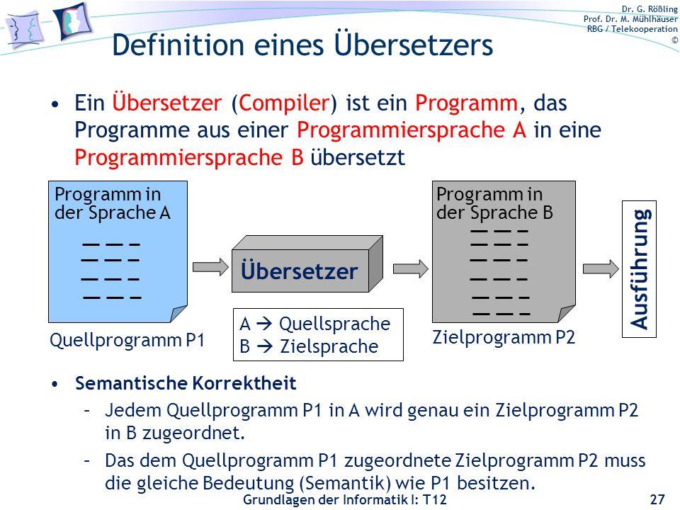Dr. G. Rößling Prof. Dr. M. Mühlhäuser RBG / Telekooperation © Grundlagen der Informatik I: T12 Definition eines Übersetzers 27 Ein Übersetzer (Compil