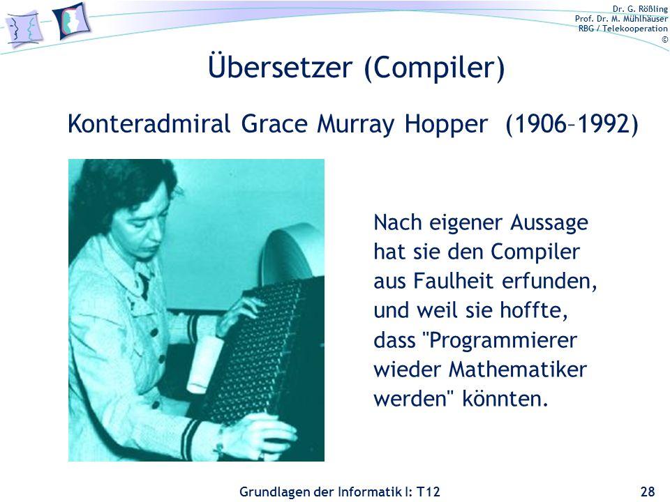 Dr. G. Rößling Prof. Dr. M. Mühlhäuser RBG / Telekooperation © Grundlagen der Informatik I: T12 Übersetzer (Compiler) 28 Nach eigener Aussage hat sie