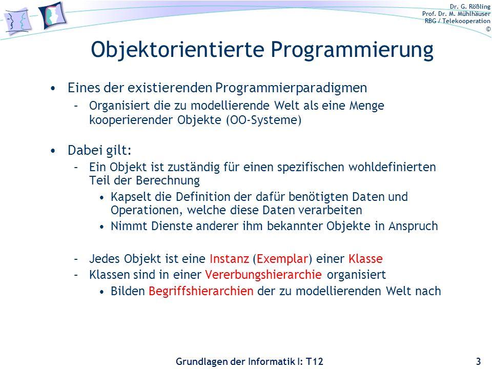 Dr. G. Rößling Prof. Dr. M. Mühlhäuser RBG / Telekooperation © Grundlagen der Informatik I: T12 Objektorientierte Programmierung Eines der existierend