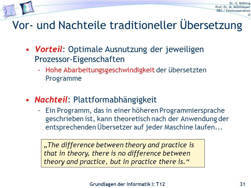 Dr. G. Rößling Prof. Dr. M. Mühlhäuser RBG / Telekooperation © Grundlagen der Informatik I: T12 Vor- und Nachteile traditioneller Übersetzung Vorteil: