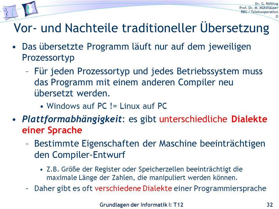 Dr. G. Rößling Prof. Dr. M. Mühlhäuser RBG / Telekooperation © Grundlagen der Informatik I: T12 Vor- und Nachteile traditioneller Übersetzung 32 Das ü