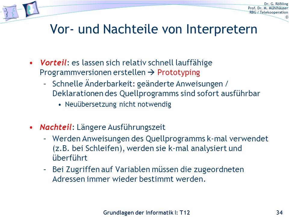 Dr. G. Rößling Prof. Dr. M. Mühlhäuser RBG / Telekooperation © Grundlagen der Informatik I: T12 Vor- und Nachteile von Interpretern Vorteil: es lassen