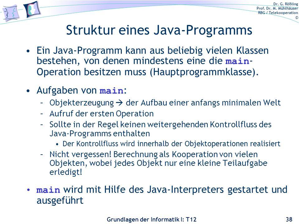 Dr. G. Rößling Prof. Dr. M. Mühlhäuser RBG / Telekooperation © Grundlagen der Informatik I: T12 Struktur eines Java-Programms Ein Java-Programm kann a