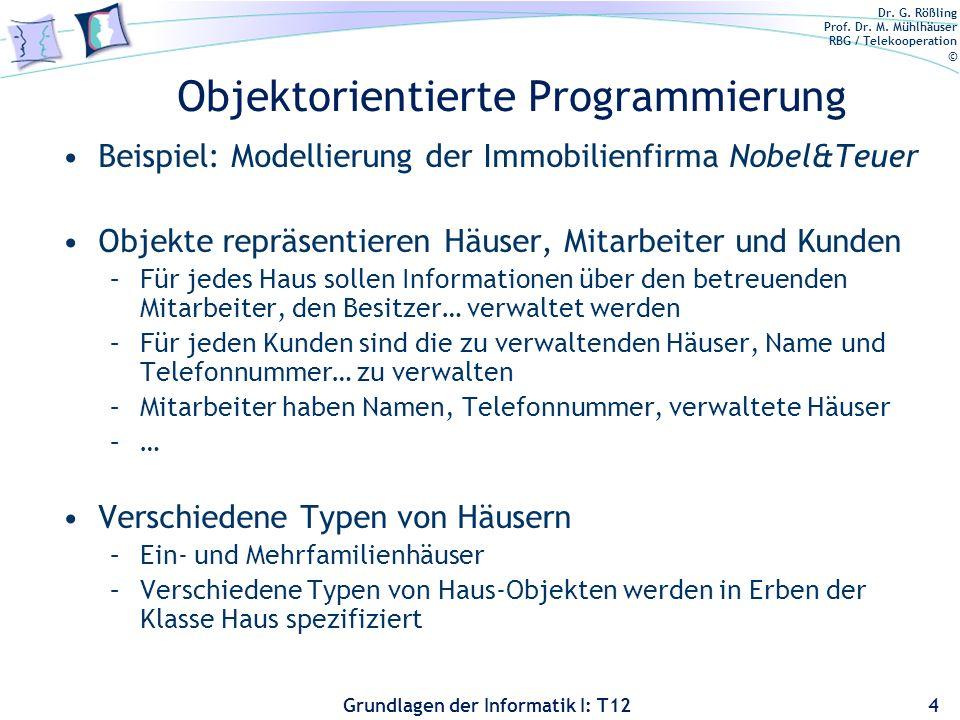 Dr. G. Rößling Prof. Dr. M. Mühlhäuser RBG / Telekooperation © Grundlagen der Informatik I: T12 Objektorientierte Programmierung Beispiel: Modellierun
