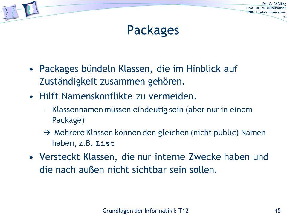Dr. G. Rößling Prof. Dr. M. Mühlhäuser RBG / Telekooperation © Grundlagen der Informatik I: T12 Packages Packages bündeln Klassen, die im Hinblick auf