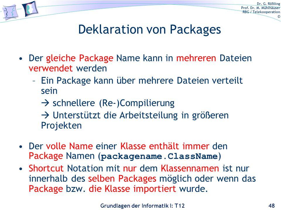Dr. G. Rößling Prof. Dr. M. Mühlhäuser RBG / Telekooperation © Grundlagen der Informatik I: T12 Deklaration von Packages Der gleiche Package Name kann
