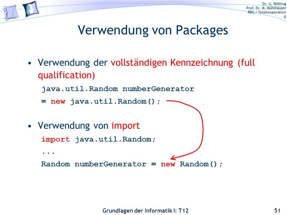 Dr. G. Rößling Prof. Dr. M. Mühlhäuser RBG / Telekooperation © Grundlagen der Informatik I: T12 Verwendung von Packages Verwendung der vollständigen K