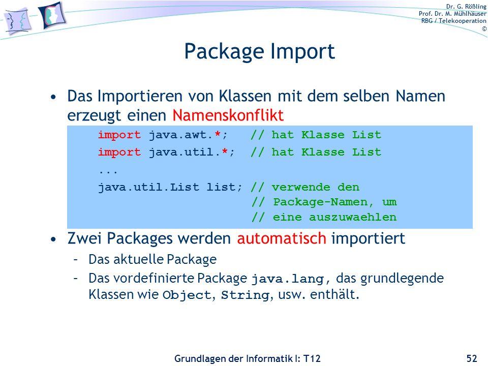Dr. G. Rößling Prof. Dr. M. Mühlhäuser RBG / Telekooperation © Grundlagen der Informatik I: T12 Package Import Das Importieren von Klassen mit dem sel