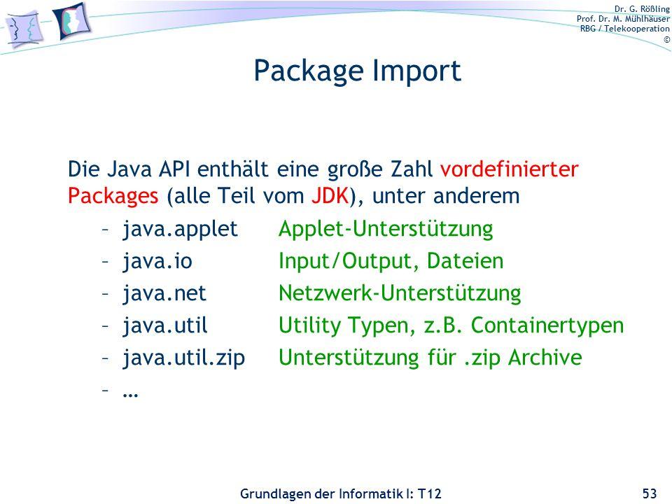 Dr. G. Rößling Prof. Dr. M. Mühlhäuser RBG / Telekooperation © Grundlagen der Informatik I: T12 Package Import Die Java API enthält eine große Zahl vo