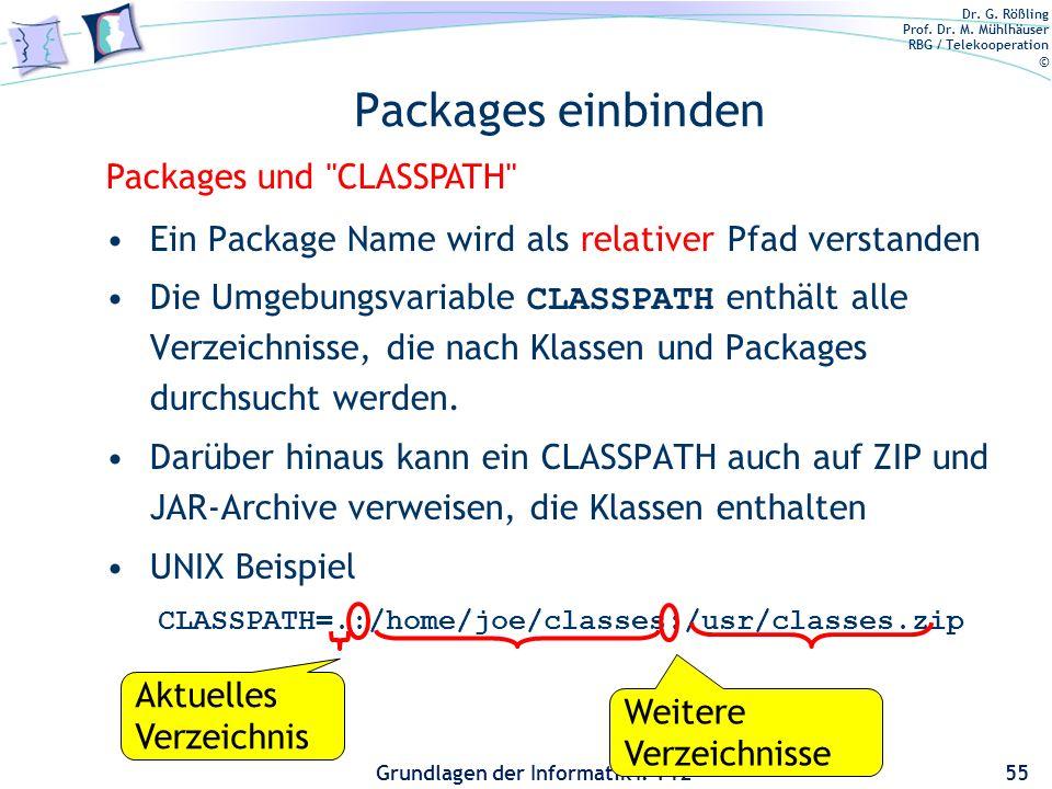Dr. G. Rößling Prof. Dr. M. Mühlhäuser RBG / Telekooperation © Grundlagen der Informatik I: T12 Packages einbinden Ein Package Name wird als relativer