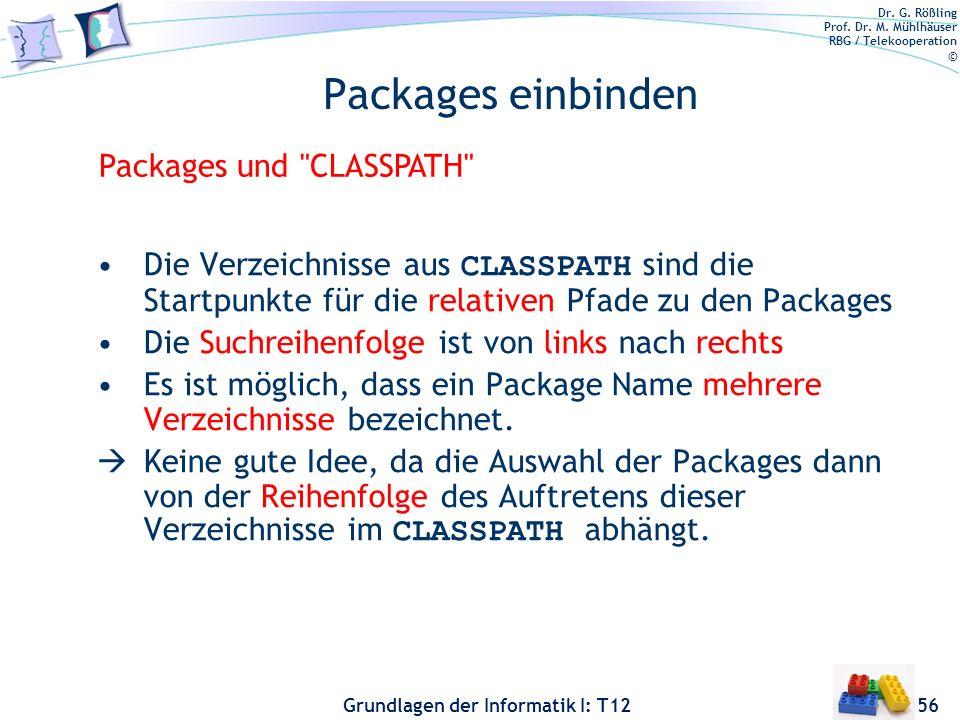 Dr. G. Rößling Prof. Dr. M. Mühlhäuser RBG / Telekooperation © Grundlagen der Informatik I: T12 Packages einbinden Die Verzeichnisse aus CLASSPATH sin
