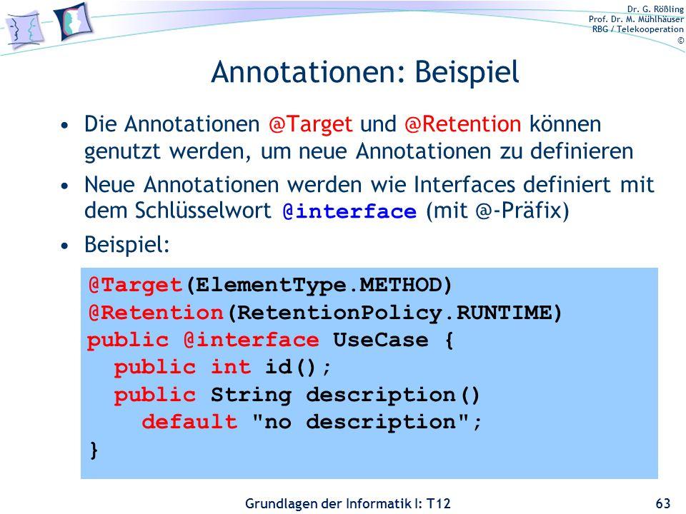 Dr. G. Rößling Prof. Dr. M. Mühlhäuser RBG / Telekooperation © Grundlagen der Informatik I: T12 Annotationen: Beispiel Die Annotationen @Target und @R