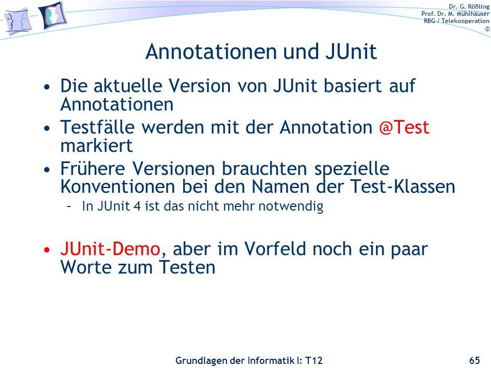 Dr. G. Rößling Prof. Dr. M. Mühlhäuser RBG / Telekooperation © Grundlagen der Informatik I: T12 Annotationen und JUnit Die aktuelle Version von JUnit