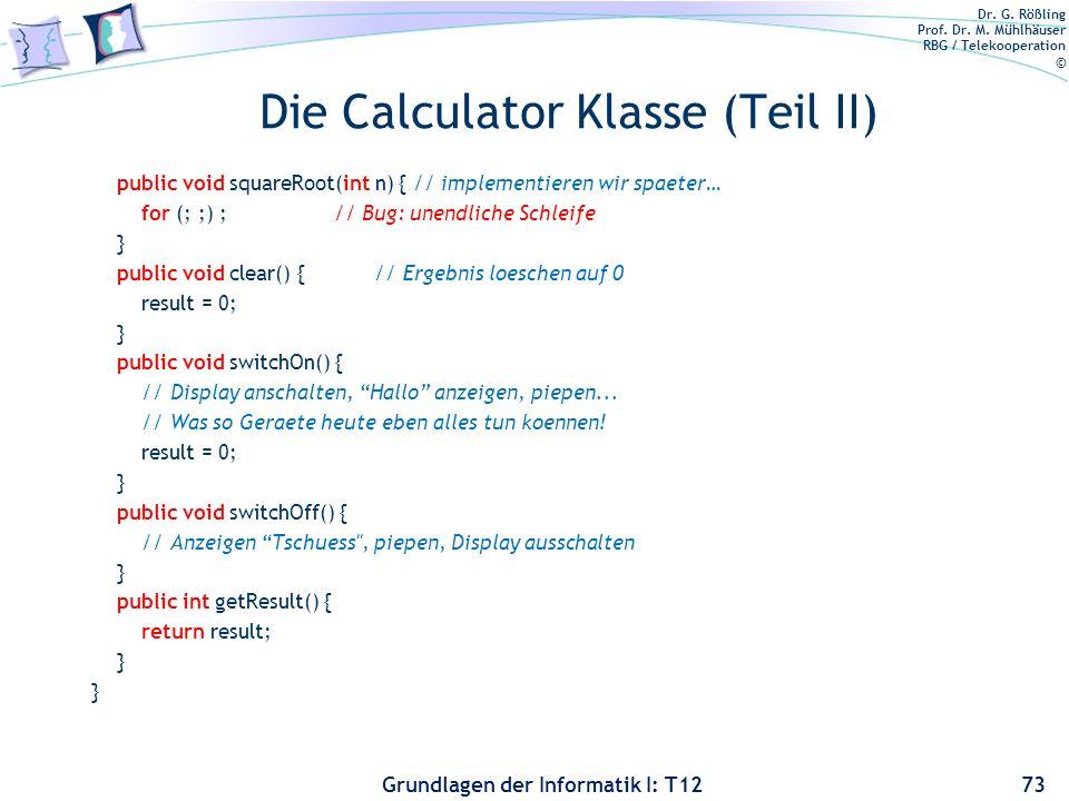 Dr. G. Rößling Prof. Dr. M. Mühlhäuser RBG / Telekooperation © Grundlagen der Informatik I: T12 Die Calculator Klasse (Teil II) public void squareRoot