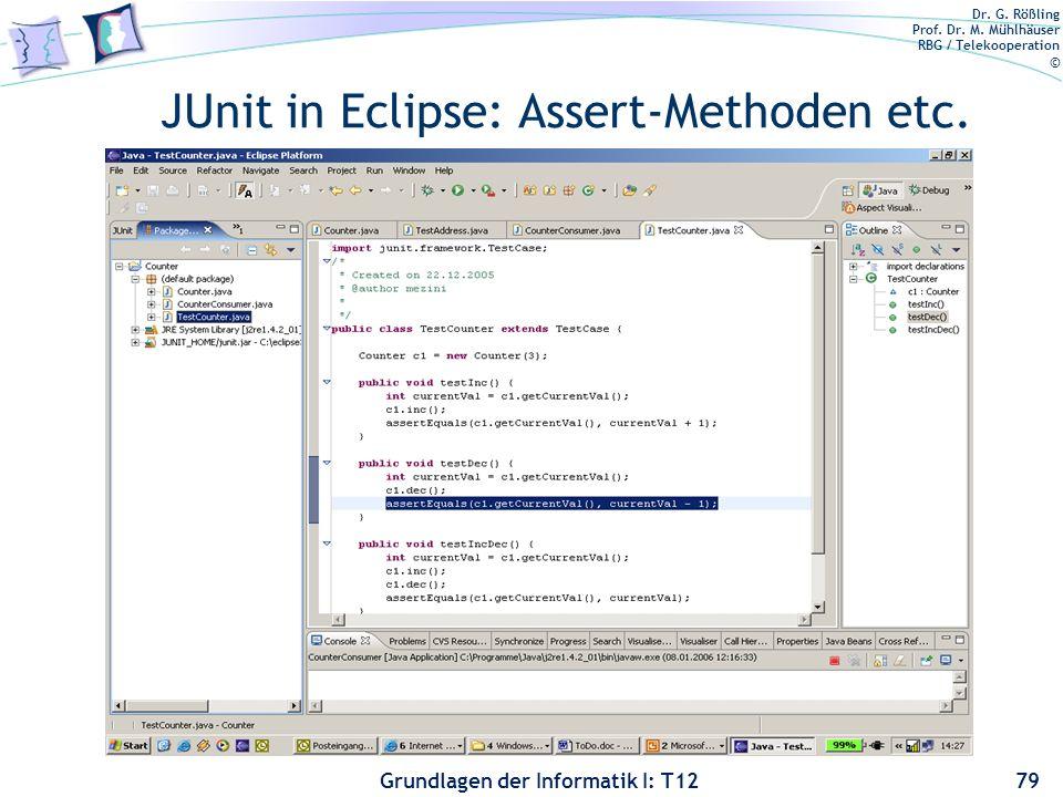 Dr. G. Rößling Prof. Dr. M. Mühlhäuser RBG / Telekooperation © Grundlagen der Informatik I: T12 JUnit in Eclipse: Assert-Methoden etc. 79