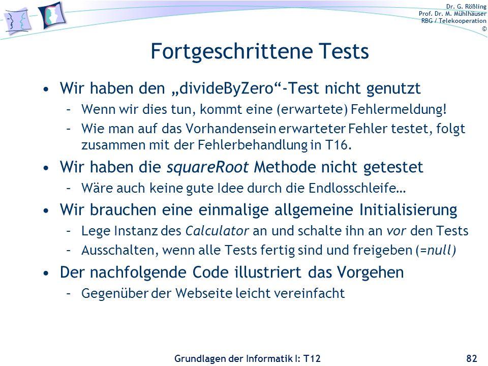 Dr. G. Rößling Prof. Dr. M. Mühlhäuser RBG / Telekooperation © Grundlagen der Informatik I: T12 Fortgeschrittene Tests Wir haben den divideByZero-Test