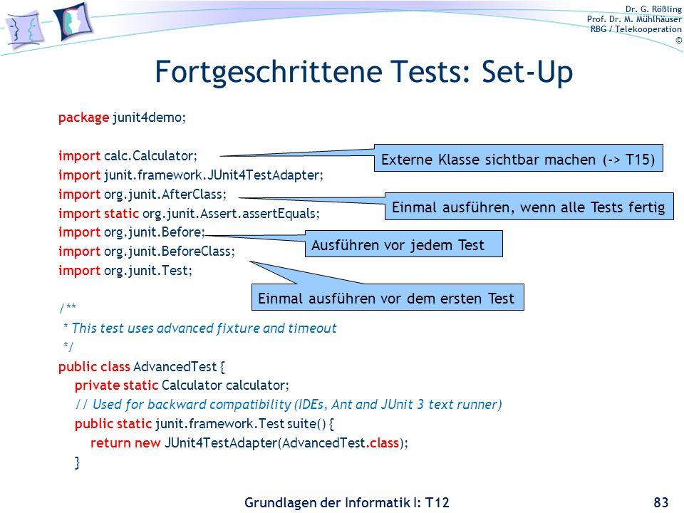 Dr. G. Rößling Prof. Dr. M. Mühlhäuser RBG / Telekooperation © Grundlagen der Informatik I: T12 Fortgeschrittene Tests: Set-Up package junit4demo; imp