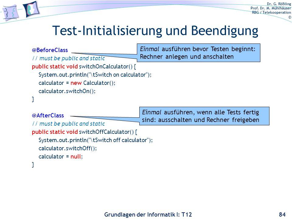 Dr. G. Rößling Prof. Dr. M. Mühlhäuser RBG / Telekooperation © Grundlagen der Informatik I: T12 Test-Initialisierung und Beendigung @BeforeClass // mu