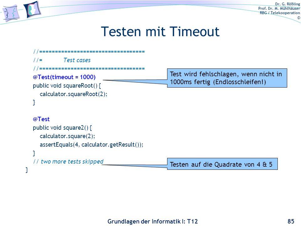 Dr. G. Rößling Prof. Dr. M. Mühlhäuser RBG / Telekooperation © Grundlagen der Informatik I: T12 Testen mit Timeout //=================================