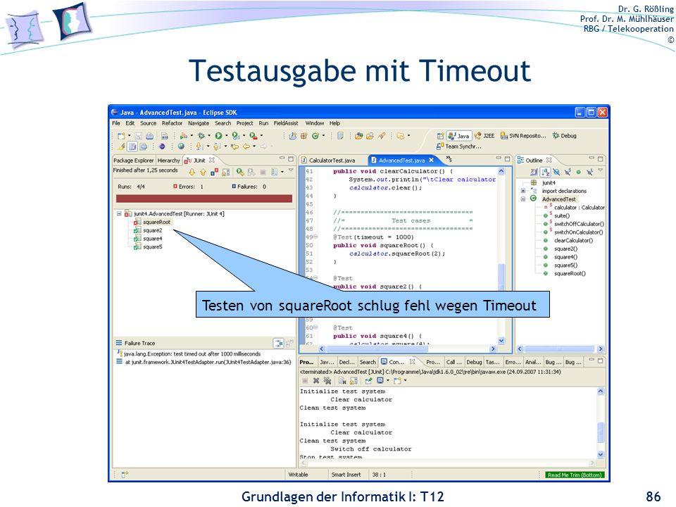 Dr. G. Rößling Prof. Dr. M. Mühlhäuser RBG / Telekooperation © Grundlagen der Informatik I: T12 Testausgabe mit Timeout 86 Testen von squareRoot schlu