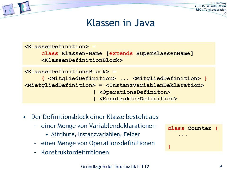 Dr. G. Rößling Prof. Dr. M. Mühlhäuser RBG / Telekooperation © Grundlagen der Informatik I: T12 Klassen in Java Der Definitionsblock einer Klasse best