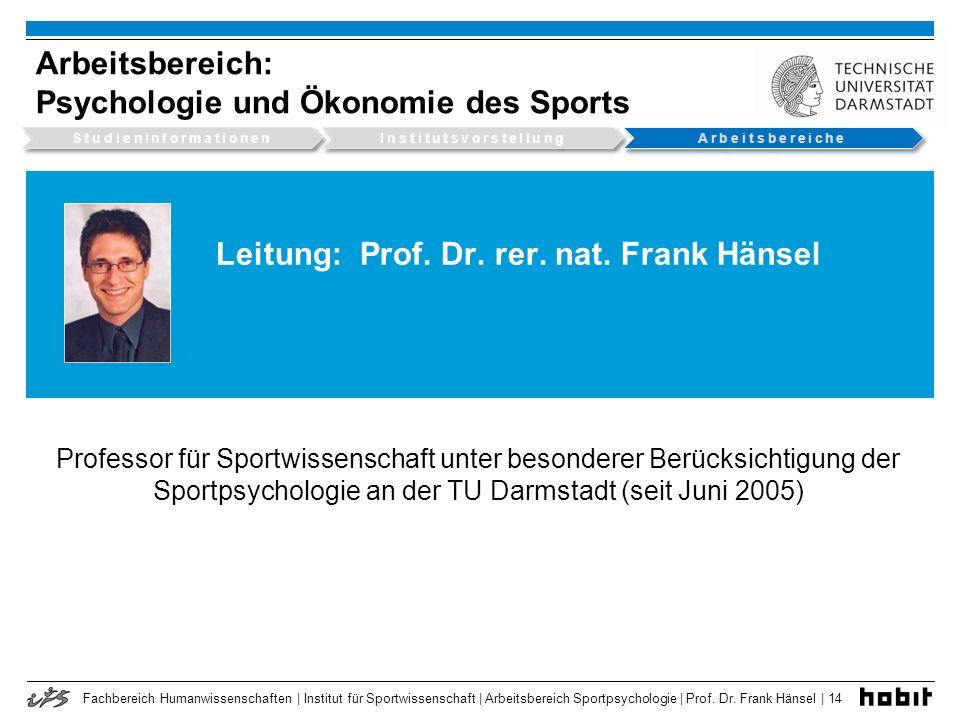 Fachbereich Humanwissenschaften | Institut für Sportwissenschaft | Arbeitsbereich Sportpsychologie | Prof. Dr. Frank Hänsel | 14 Leitung: Prof. Dr. re