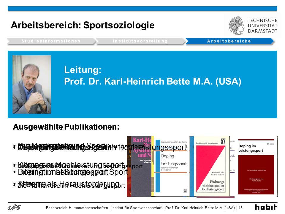 Fachbereich Humanwissenschaften | Institut für Sportwissenschaft | Prof. Dr. Karl-Heinrich Bette M.A. (USA) | 18 Leitung: Prof. Dr. Karl-Heinrich Bett