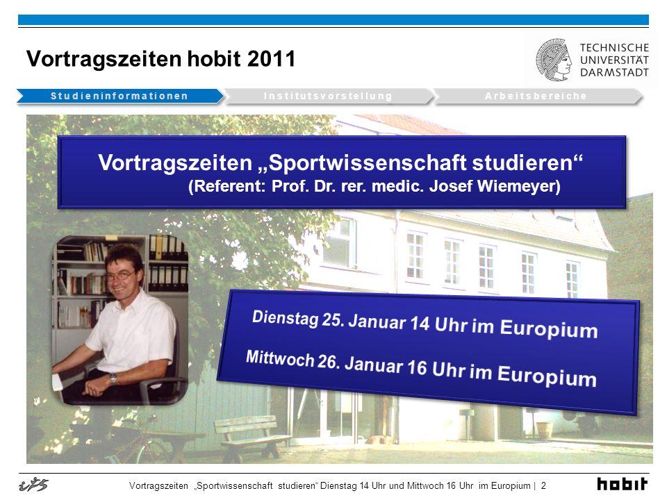 Vortragszeiten hobit 2011 Vortragszeiten Sportwissenschaft studieren Dienstag 14 Uhr und Mittwoch 16 Uhr im Europium | 2 Vortragszeiten Sportwissensch
