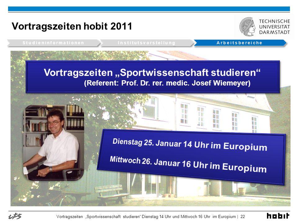 Vortragszeiten hobit 2011 Vortragszeiten Sportwissenschaft studieren Dienstag 14 Uhr und Mittwoch 16 Uhr im Europium | 22 Vortragszeiten Sportwissensc