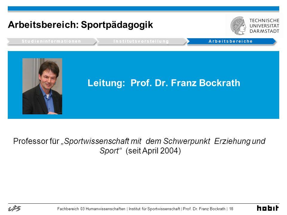 Leitung: Prof. Dr. Franz Bockrath Professor für Sportwissenschaft mit dem Schwerpunkt Erziehung und Sport (seit April 2004) Arbeitsbereich: Sportpädag