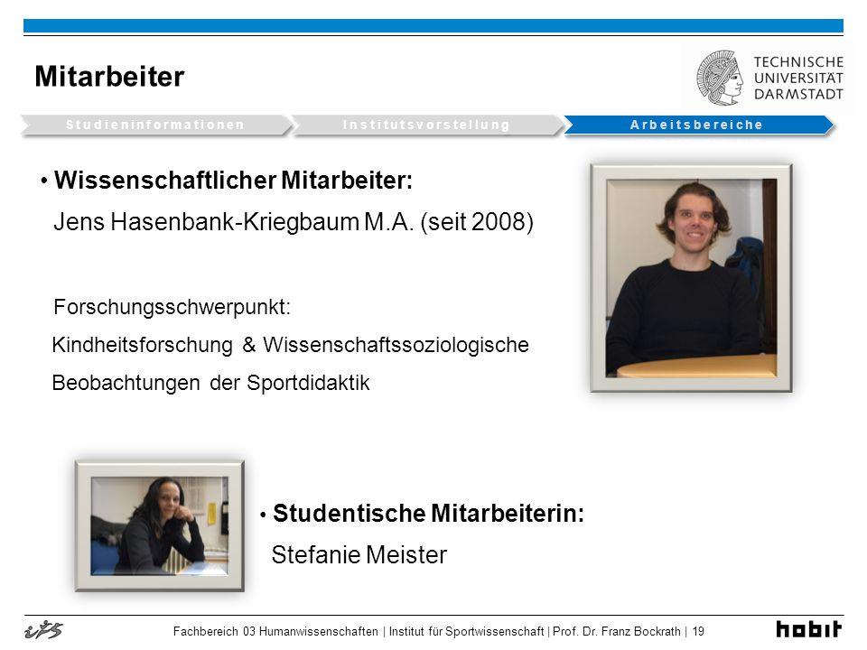 Fachbereich 03 Humanwissenschaften | Institut für Sportwissenschaft | Prof. Dr. Franz Bockrath | 19 Mitarbeiter Wissenschaftlicher Mitarbeiter: Jens H
