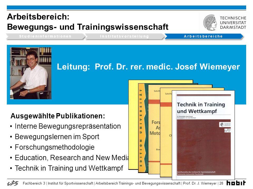 Fachbereich 3 | Institut für Sportwissenschaft | Arbeitsbereich Trainings- und Bewegungswissenschaft | Prof. Dr. J. Wiemeyer | 28 Leitung: Prof. Dr. r