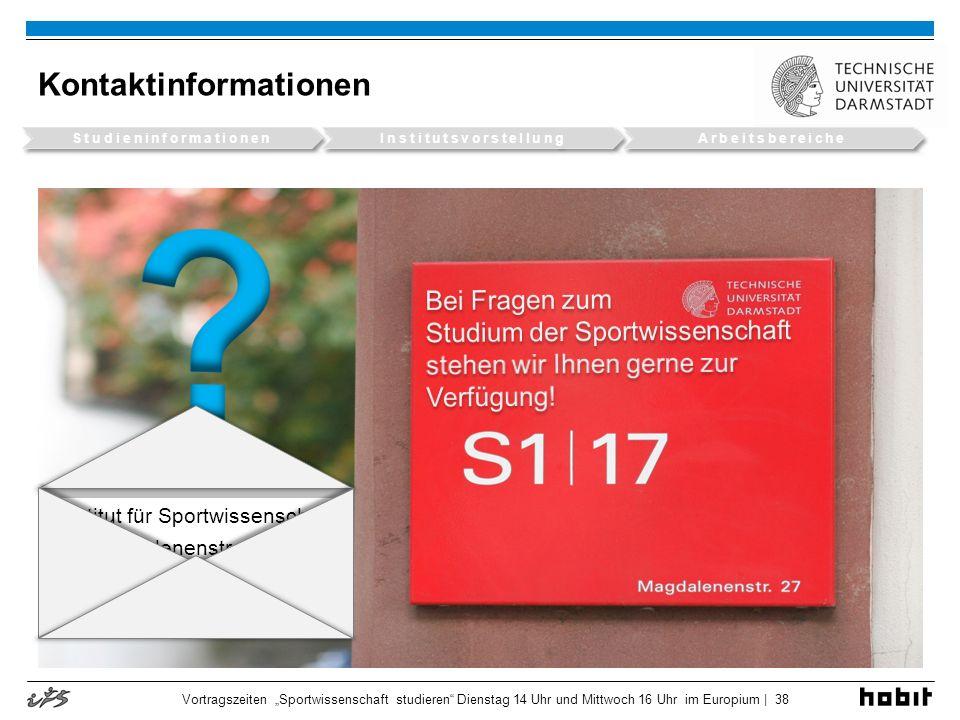 Vortragszeiten Sportwissenschaft studieren Dienstag 14 Uhr und Mittwoch 16 Uhr im Europium | 38 Kontaktinformationen Institut für Sportwissenschaft Ma
