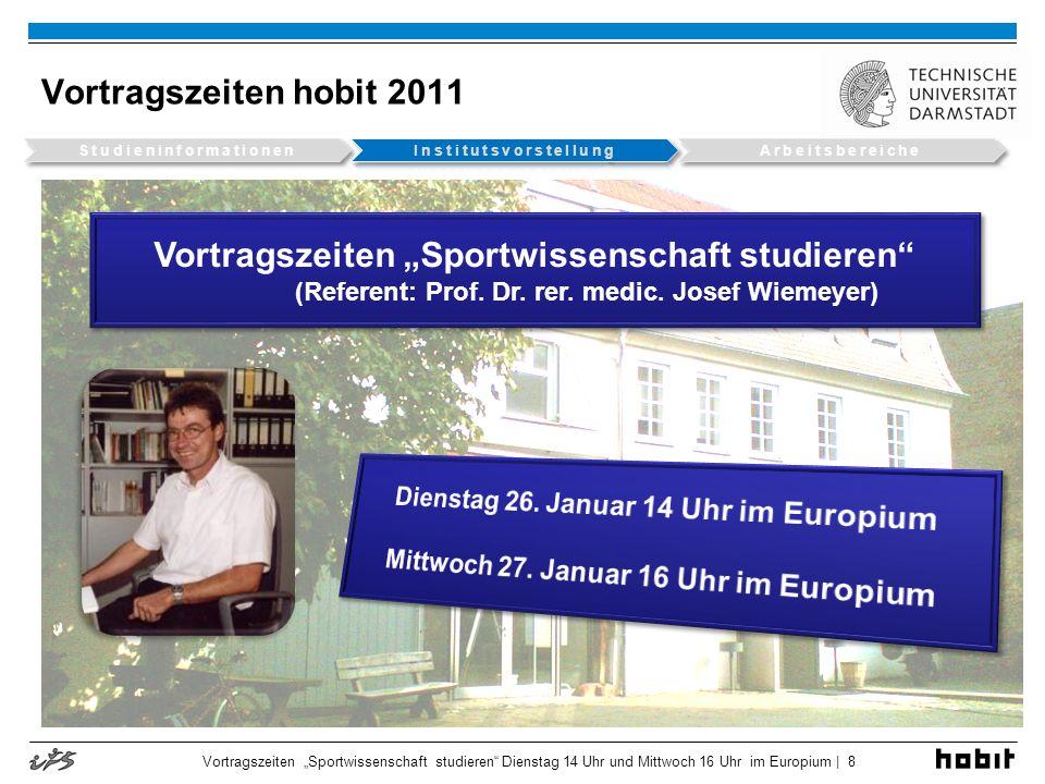 Vortragszeiten hobit 2011 Vortragszeiten Sportwissenschaft studieren Dienstag 14 Uhr und Mittwoch 16 Uhr im Europium | 8 Vortragszeiten Sportwissensch