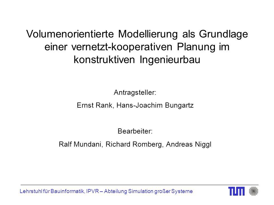 Lehrstuhl für Bauinformatik, IPVR – Abteilung Simulation großer Systeme Volumenorientierte Modellierung als Grundlage einer vernetzt-kooperativen Plan