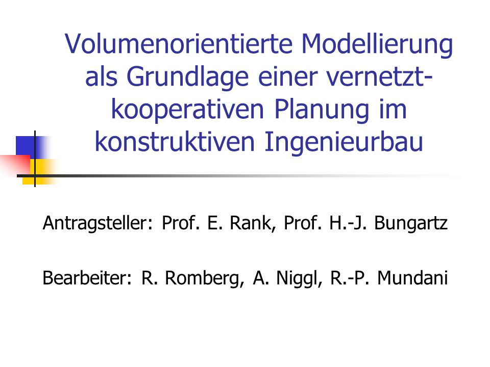 Lehrstuhl für Bauinformatik, TU München IPVS, Universität Stuttgart Zentrale Datenbasis (2) Anwendungen/Einsatzszenarien Auskunftsdienste (Anfragen an DB) für explizit gespeicherte / abgeleitete Daten z.B.