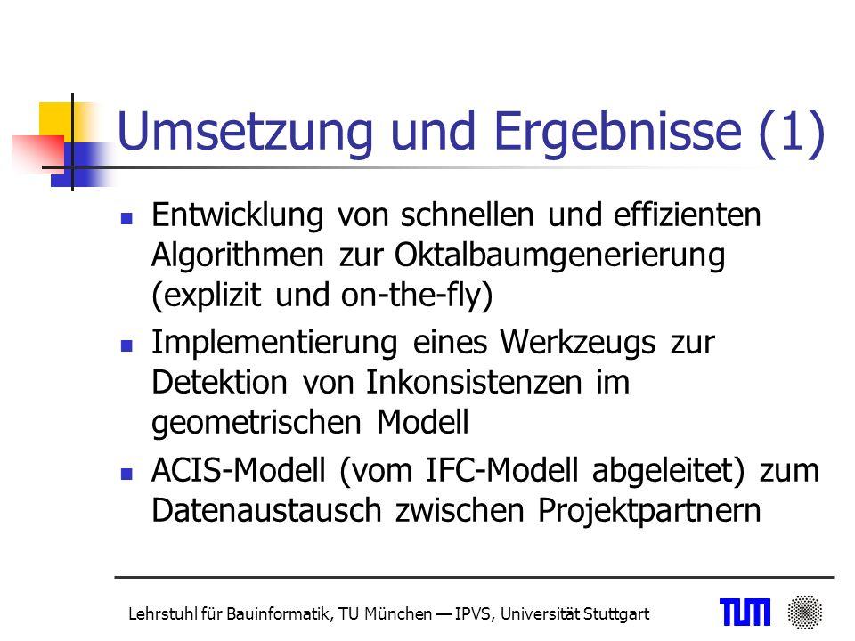 Lehrstuhl für Bauinformatik, TU München IPVS, Universität Stuttgart Umsetzung und Ergebnisse (2)