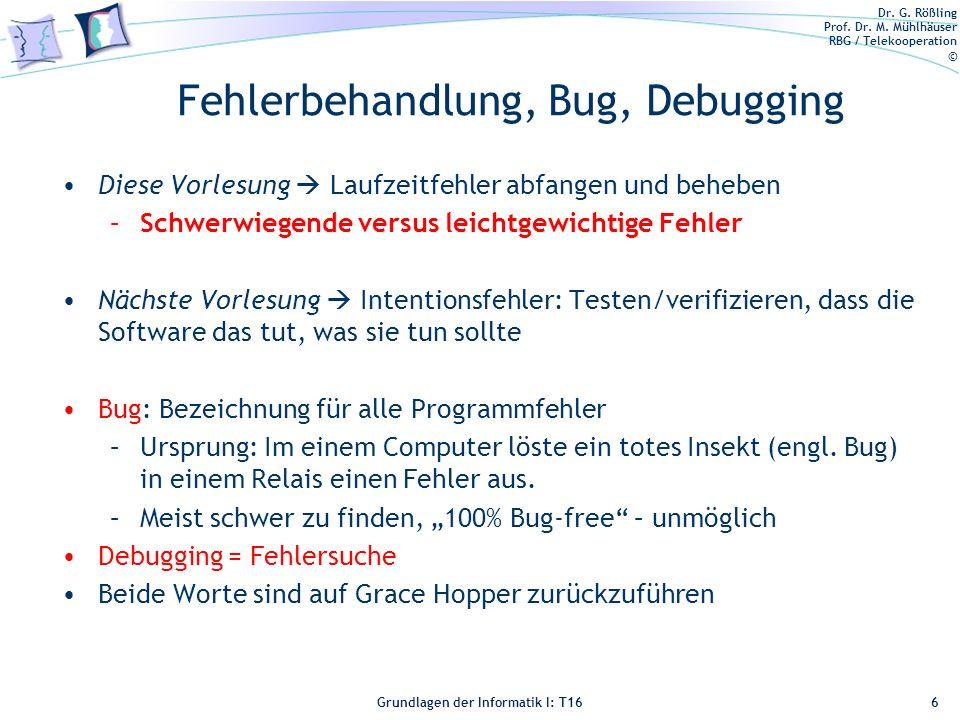 Dr.G. Rößling Prof. Dr. M. Mühlhäuser RBG / Telekooperation © Grundlagen der Informatik I: T16 1.