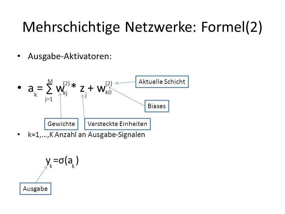 Mehrschichtige Netzwerke: Formel(2) Ausgabe-Aktivatoren: a = w * z + w k=1,…,K Anzahl an Ausgabe-Signalen y =σ(a ) k j=1 M kj (2) j k0 (2) Aktuelle Sc