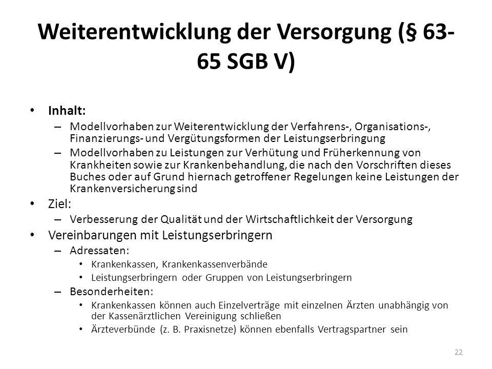 Weiterentwicklung der Versorgung (§ 63- 65 SGB V) Inhalt: – Modellvorhaben zur Weiterentwicklung der Verfahrens-, Organisations-, Finanzierungs- und V