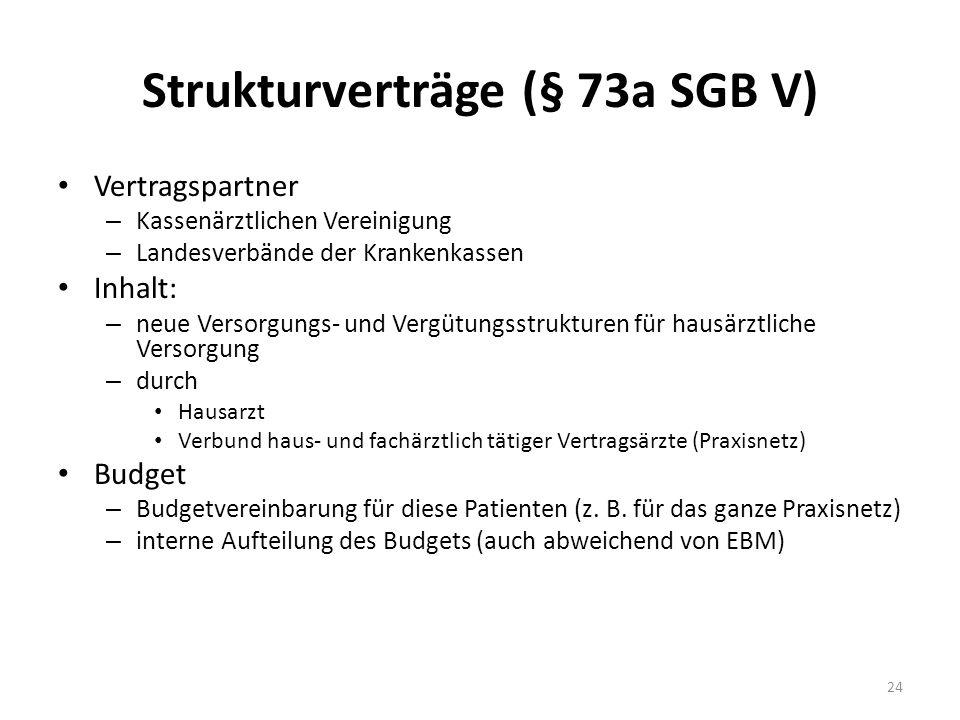 Strukturverträge (§ 73a SGB V) Vertragspartner – Kassenärztlichen Vereinigung – Landesverbände der Krankenkassen Inhalt: – neue Versorgungs- und Vergü