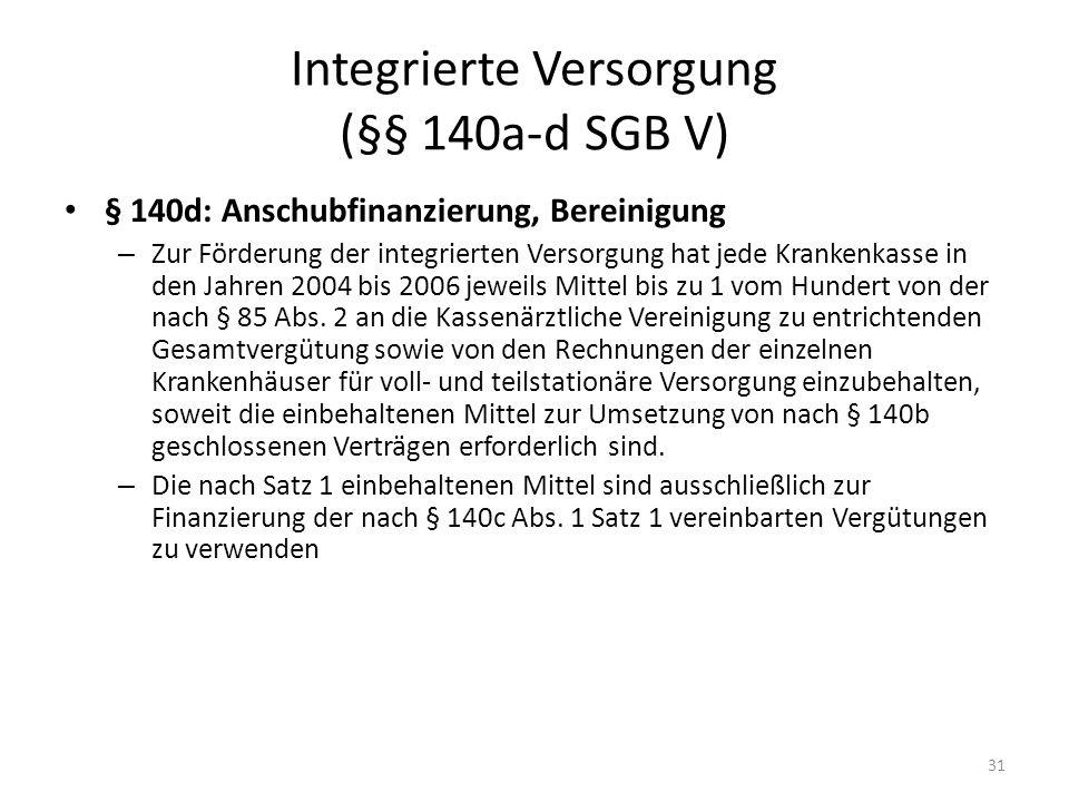 Integrierte Versorgung (§§ 140a-d SGB V) § 140d: Anschubfinanzierung, Bereinigung – Zur Förderung der integrierten Versorgung hat jede Krankenkasse in