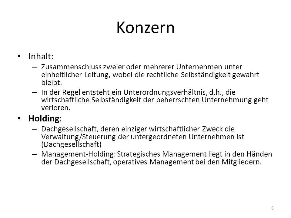 Konzern Inhalt: – Zusammenschluss zweier oder mehrerer Unternehmen unter einheitlicher Leitung, wobei die rechtliche Selbständigkeit gewahrt bleibt. –