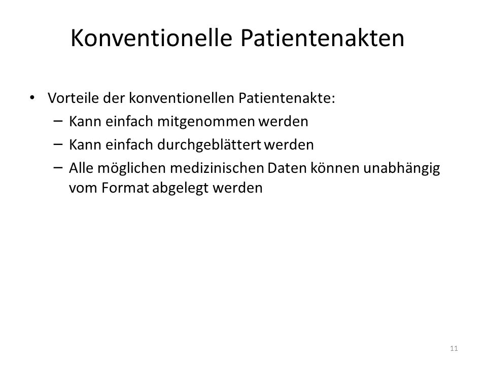 Konventionelle Patientenakten Vorteile der konventionellen Patientenakte: – Kann einfach mitgenommen werden – Kann einfach durchgeblättert werden – Alle möglichen medizinischen Daten können unabhängig vom Format abgelegt werden 11