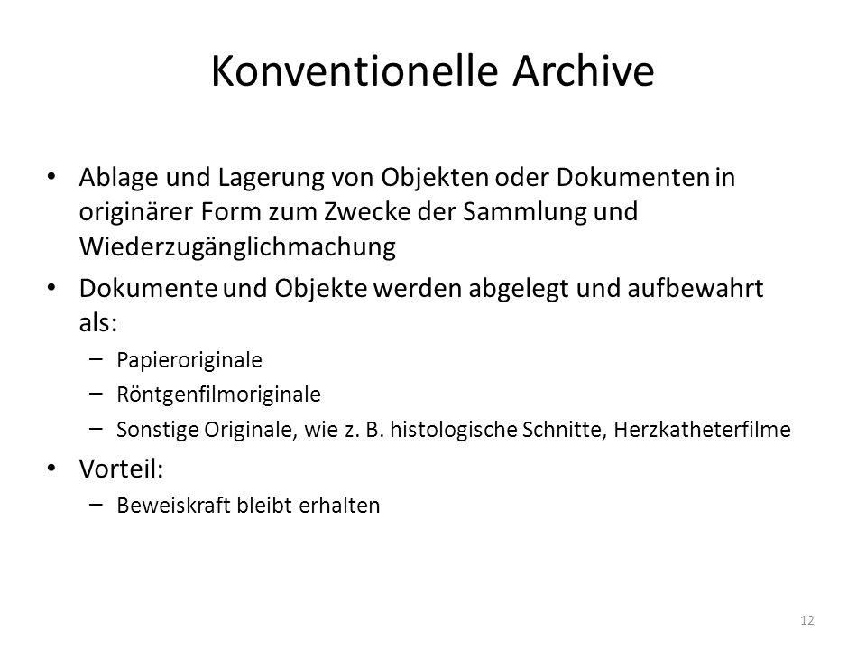 Konventionelle Archive Ablage und Lagerung von Objekten oder Dokumenten in originärer Form zum Zwecke der Sammlung und Wiederzugänglichmachung Dokumente und Objekte werden abgelegt und aufbewahrt als: – Papieroriginale – Röntgenfilmoriginale – Sonstige Originale, wie z.
