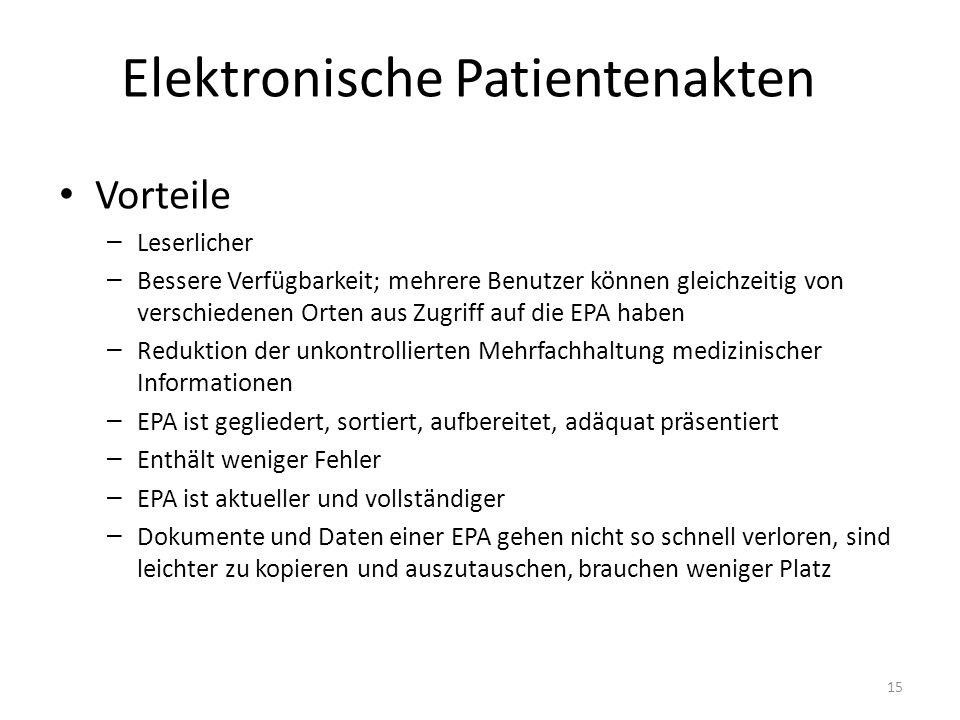 Elektronische Patientenakten Vorteile – Leserlicher – Bessere Verfügbarkeit; mehrere Benutzer können gleichzeitig von verschiedenen Orten aus Zugriff auf die EPA haben – Reduktion der unkontrollierten Mehrfachhaltung medizinischer Informationen – EPA ist gegliedert, sortiert, aufbereitet, adäquat präsentiert – Enthält weniger Fehler – EPA ist aktueller und vollständiger – Dokumente und Daten einer EPA gehen nicht so schnell verloren, sind leichter zu kopieren und auszutauschen, brauchen weniger Platz 15