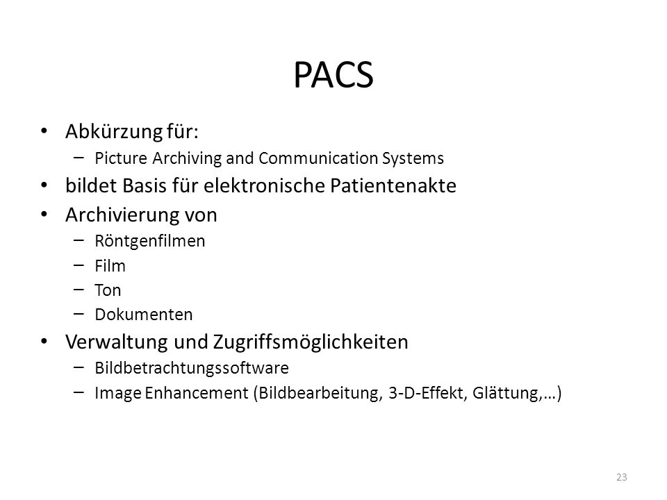 PACS Abkürzung für: – Picture Archiving and Communication Systems bildet Basis für elektronische Patientenakte Archivierung von – Röntgenfilmen – Film